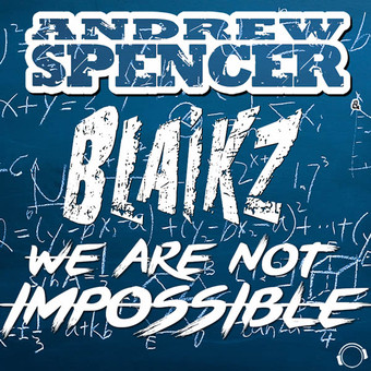 ANDREW SPENCER & BLAIKZ - We Are Not Impossible (Mental Madness/KNM)