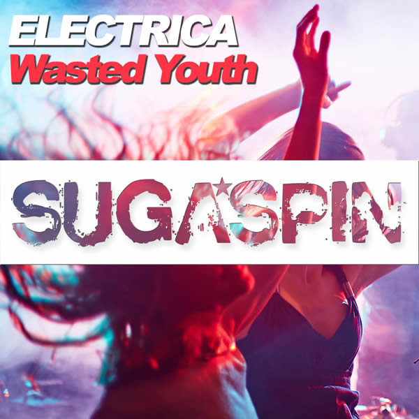 ELECTRICA - Wasted Youth (Sugaspin/KNM)