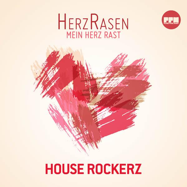 HOUSE ROCKERZ - HerzRasen (Mein Herz Rast) (Planet Punk/KNM)
