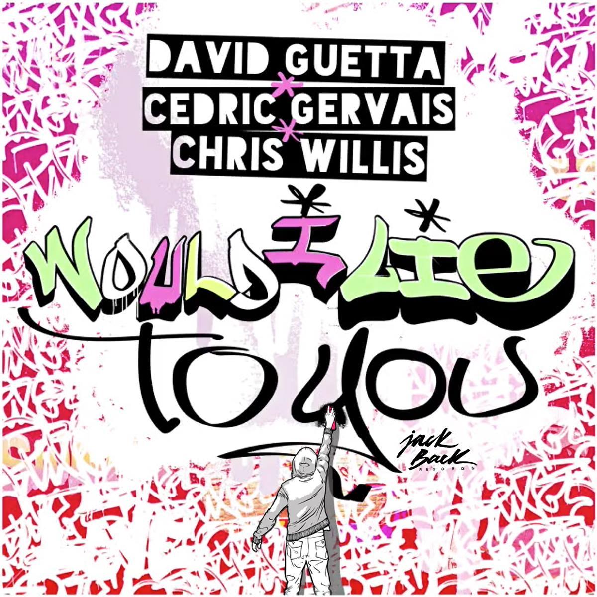 DAVID GUETTA & CEDRIC GERVAIS & CHRIS WILLIS - Would I Lie To You (Jack Back/Parlophone/Warner)