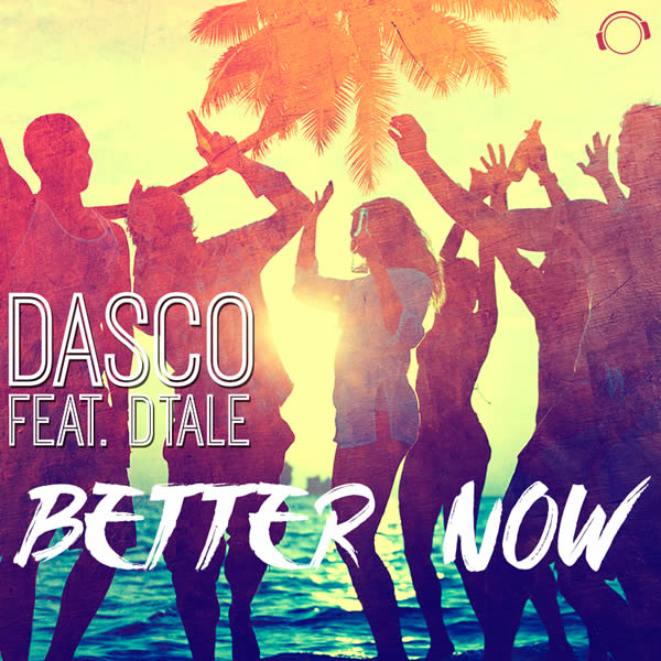 DASCO FEAT. DTALE - Better Now (Mental Madness/KNM)