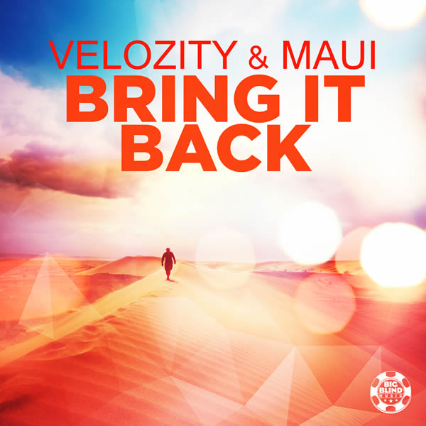 VELOZITY & MAUI - Bring It Back (Big Blind/Planet Punk/KNM)