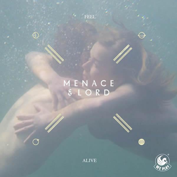 MENACE & LORD - Feel Alive (We Play/Warner)