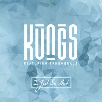 KUNGS FEAT. EPHEMERALS - I Feel So Bad (Kung Music/Barclay/Universal/UV)