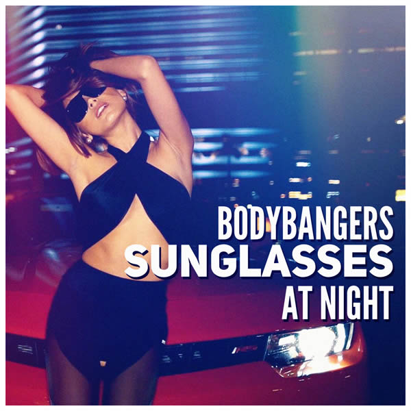 BODYBANGERS - Sunglasses At Night (Nitron/Sony)