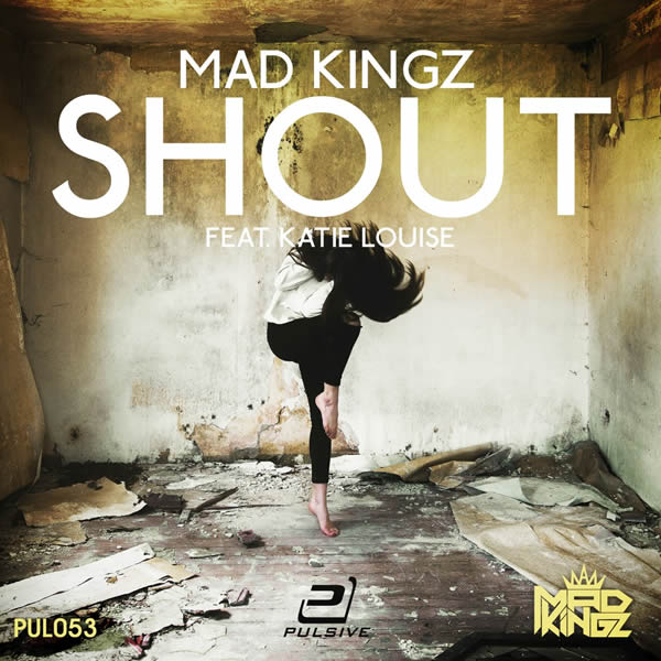 MAD KINGZ FEAT. KATIE LOUISE - Shout (Pulsive/Pulsive Media/KNM)