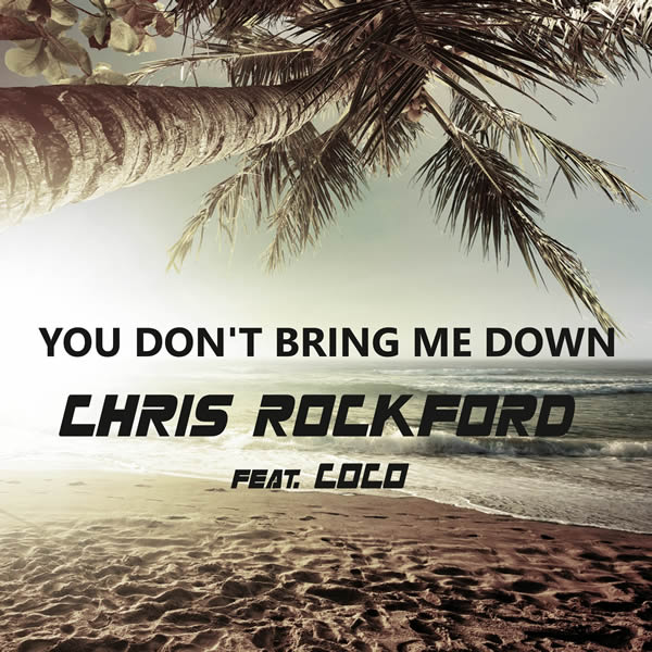 CHRIS ROCKFORD FEAT. COCO - You Don't Bring Me Down (C47/A 45/KNM)