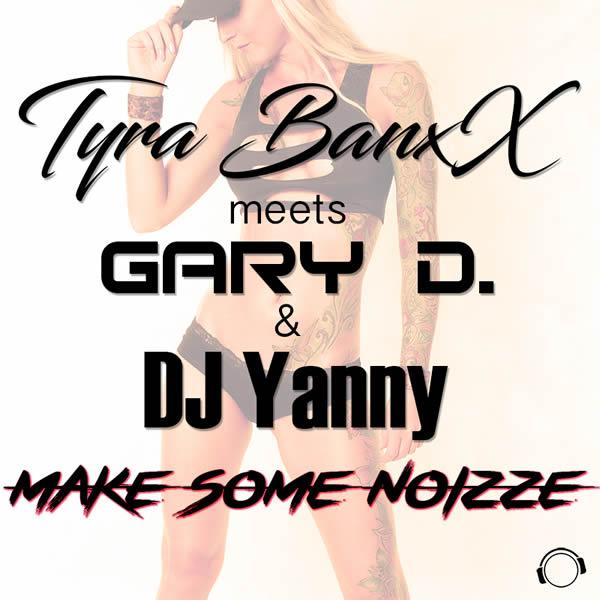 TYRA BANXX MEETS GARY D. & DJ YANNY - Make Some Noizze (Mental Madness/KNM)
