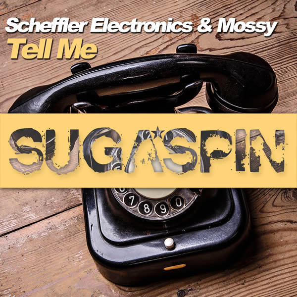 SCHEFFLER ELECTRONICS & MOSSY - Tell Me (Sugaspin/KNM)