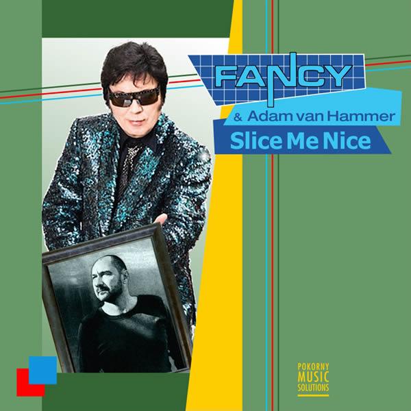 FANCY & ADAM VAN HAMMER - Slice Me Nice (Pokorny)