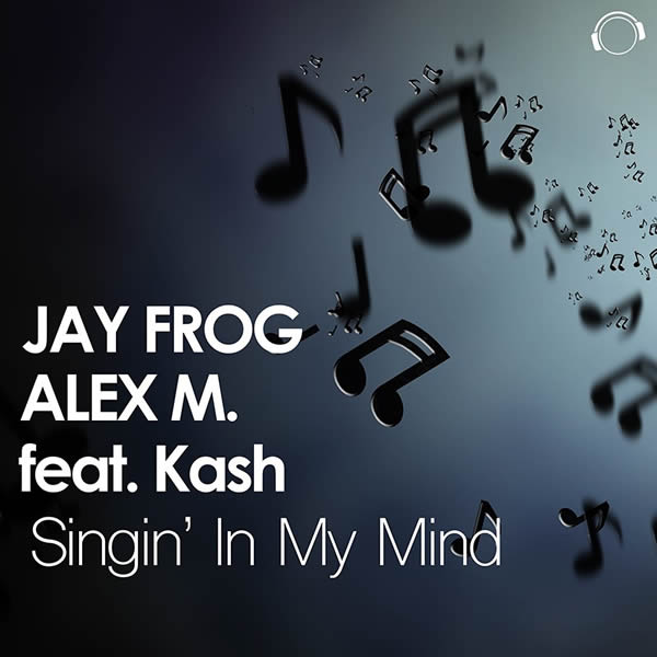 JAY FROG & ALEX M. FEAT. KASH - Singin' In My Mind (Mental Madness/KNM)