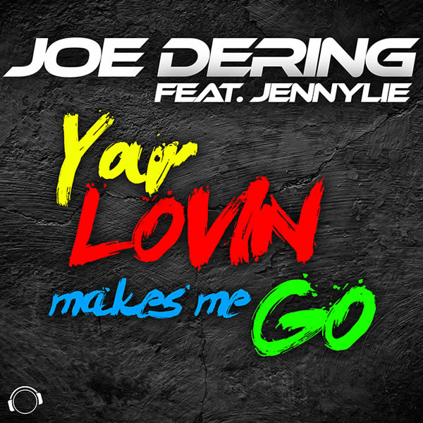 JOE DERING FEAT. JENNYLIE - Your Lovin Makes Me Go (Mental Madness/KNM)