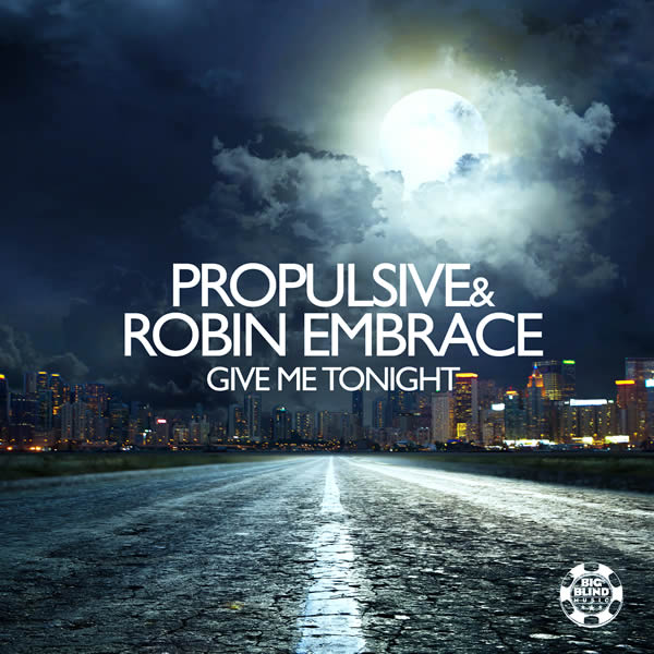 PROPULSIVE & ROBIN EMBRACE - Give Me Tonight (Big Blind/Planet Punk/KNM)