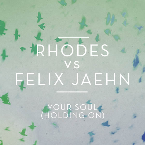 RHODES VS. FELIX JAEHN - Your Soul (Holding On) (B1/Sony)