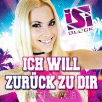 ISI GLÜCK - Ich Will Zurück Zu Dir (Hände Hoch Malle) (Hitmix)