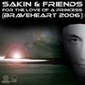 SAKIN & FRIENDS - For The Love Of A Princess (Braveheart 2006) (7th Sense/Kontor/DMD/Edel)