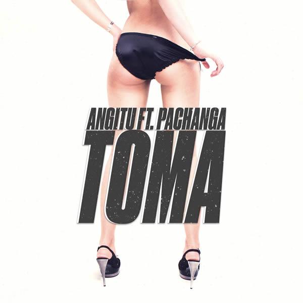 ANGITU FEAT. PACHANGA - Toma (Big Sound/Label Worx)