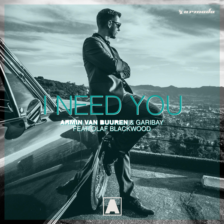 ARMIN VAN BUUREN & GARIBAY FEAT. OLAF BLACKWOOD - I Need You (Armada/Kontor/KNM)