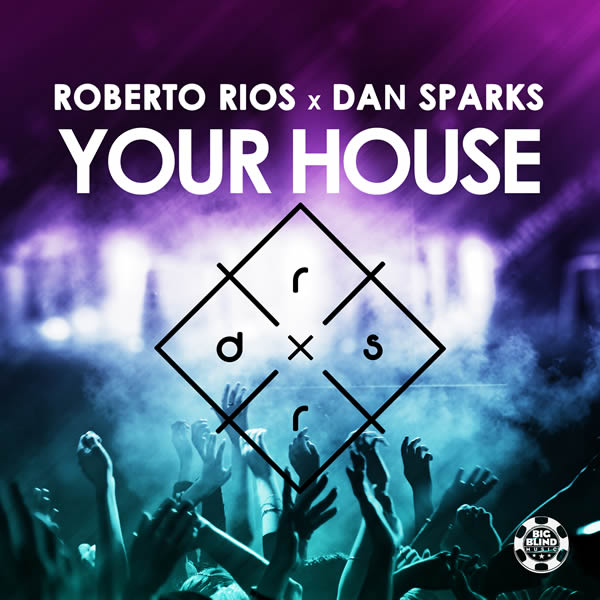 ROBERTO RIOS X DAN SPARKS - Your House (Big Blind/Planet Punk/KNM)