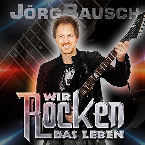 JÖRG BAUSCH - Wir Rocken Das Leben (Hit-Pop)