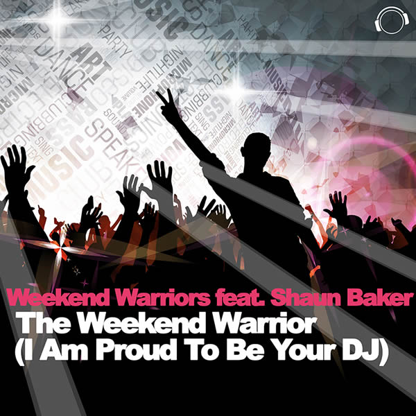 WEEKEND WARRIORS FEAT. SHAUN BAKER - The Weekend Warrior (I Am Proud To Be Your DJ) (Mental Madness/KNM)