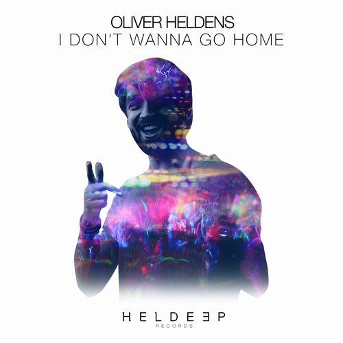OLIVER HELDENS - I Don't Wanna Go Home (Heldeep)