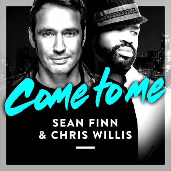 SEAN FINN & CHRIS WILLIS - Come To Me (Nitron/Sony)