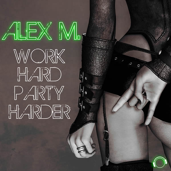 ALEX M. - Work Hard Party Harder (Mental Madness/KNM)