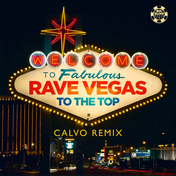 RAVE VEGAS - To The Top (Calvo Remix) (Big Blind/Planet Punk/KNM)