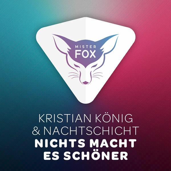 KRISTIAN KÖNIG & NACHTSCHICHT - Nichts Macht Es Schöner (Mister Fox)