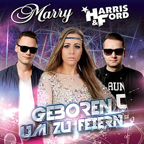 MARRY & HARRIS & FORD - Geboren Um Zu Feiern (Megamix)