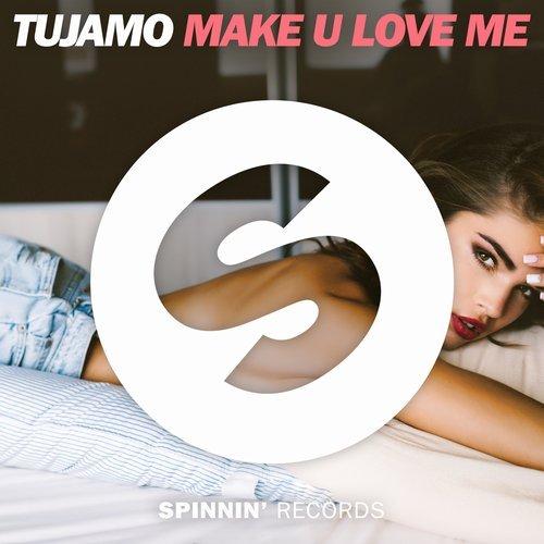 TUJAMO - Make U Love Me (Spinnin)
