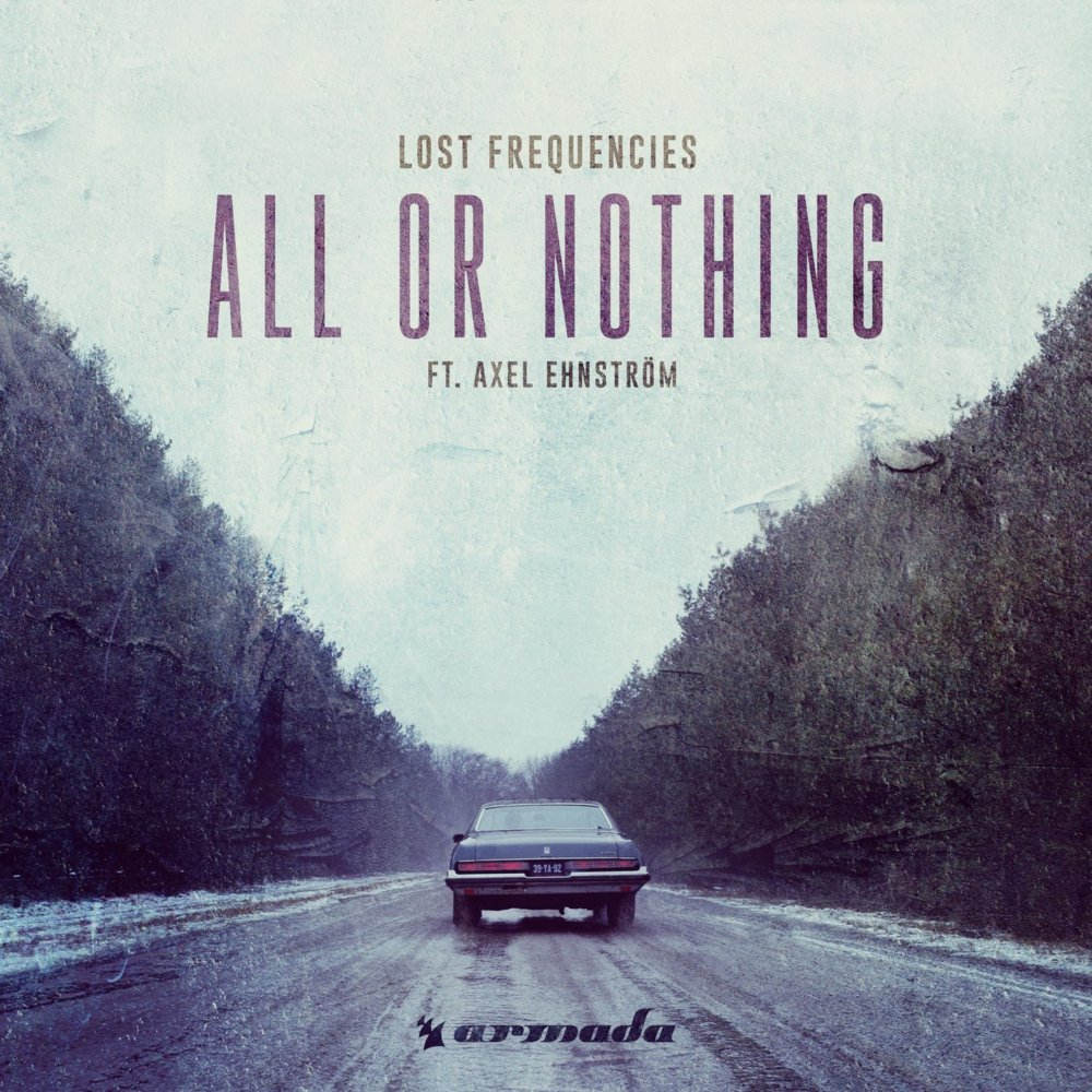 LOST FREQUENCIES FEAT. AXEL EHNSTRÖM - All Or Nothing (Armada/Kontor/KNM)