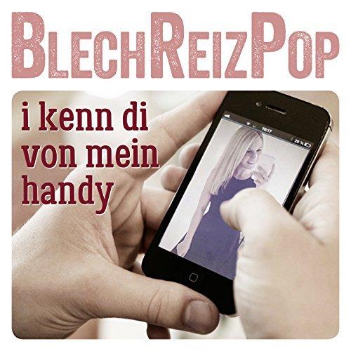BLECHREIZPOP - I Kenn Di Von Mein Handy (Universal/UV)