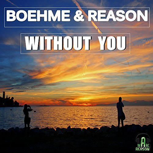 BOEHME & REASON - Without You (Marc Reason Tunes)