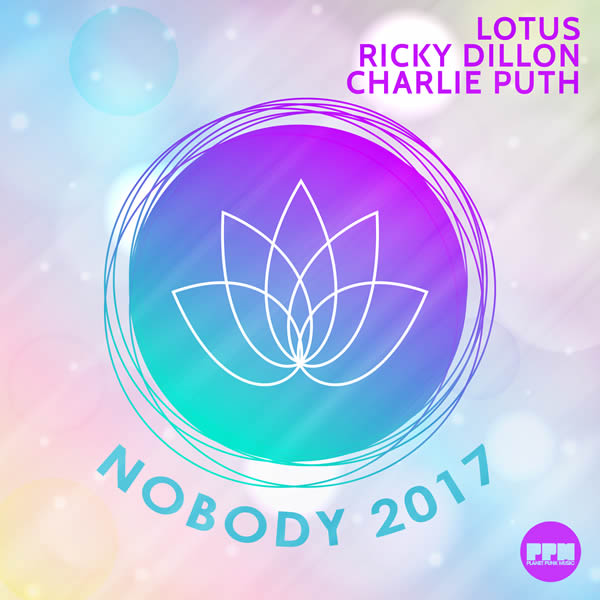 LOTUS, RICKY DILLON & CHARLIE PUTH - Nobody 2017 (Planet Punk/KNM)