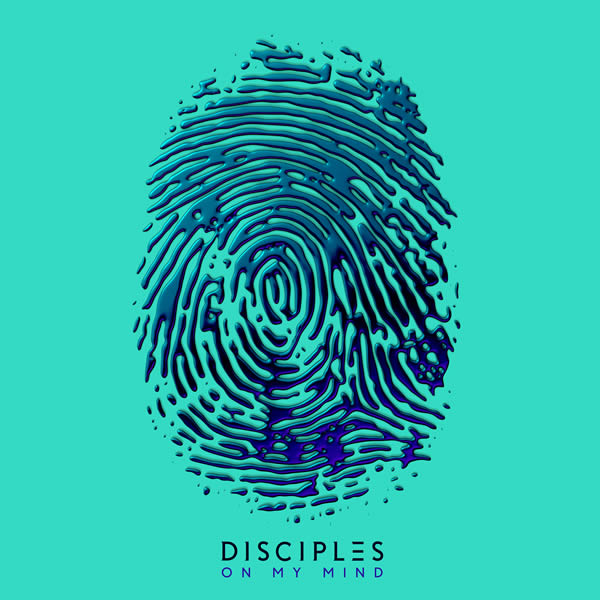 DISCIPLES - On My Mind (Parlophone UK/Warner)