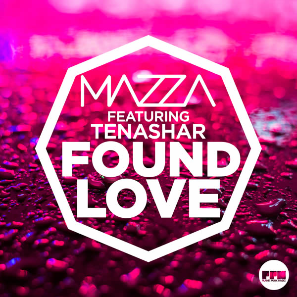 MAZZA FEAT. TENASHAR - Found Love (Planet Punk/KNM)
