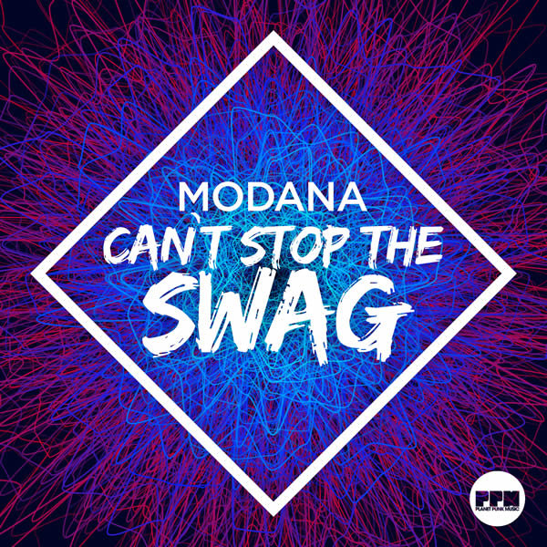 MODANA - Can't Stop The Swag (Planet Punk/KNM)