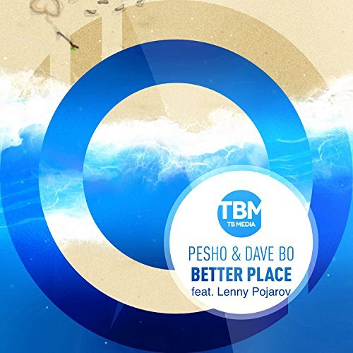 PESHO & DAVE BO FEAT. LENNY POJAROV - Better Place (TB Media)