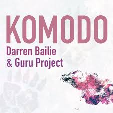 DARREN BAILIE & GURU PROJECT - Komodo (Central Station/KNM)