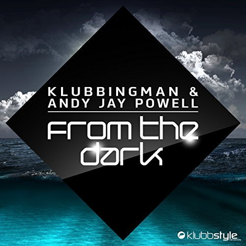 KLUBBINGMAN & ANDY JAY POWELL - From The Dark (Klubbstyle)