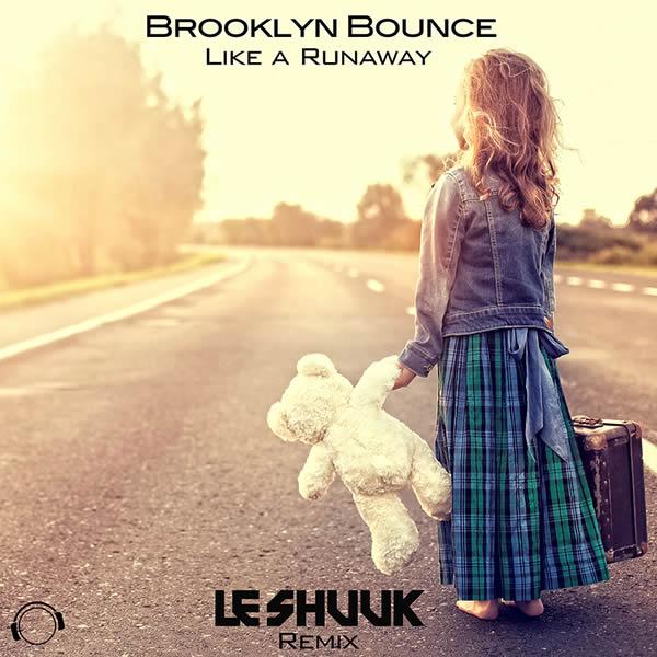BROOKLYN BOUNCE - Like A Runaway (Le Shuuk Remix) (Mental Madness/KNM)