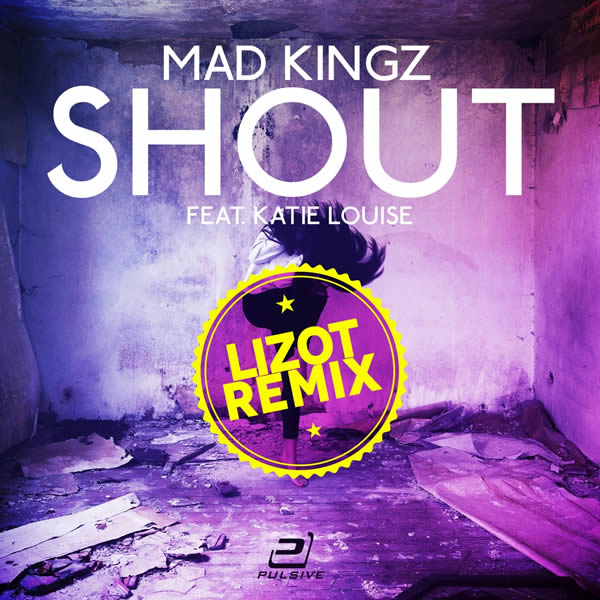 MAD KINGZ FEAT. KATIE LOUISE - Shout (Remixed Edition) (Pulsive/Pulsive Media/KNM)