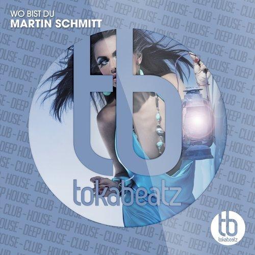 MARTIN SCHMITT - Wo Bist Du (Toka Beatz/Believe)