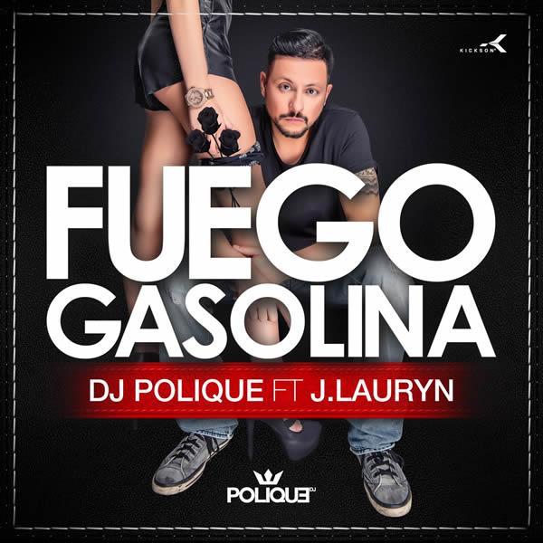 DJ POLIQUE FEAT. J. LAURYN - Fuego Gasolina (Kickson/Monstablokaz/KNM)