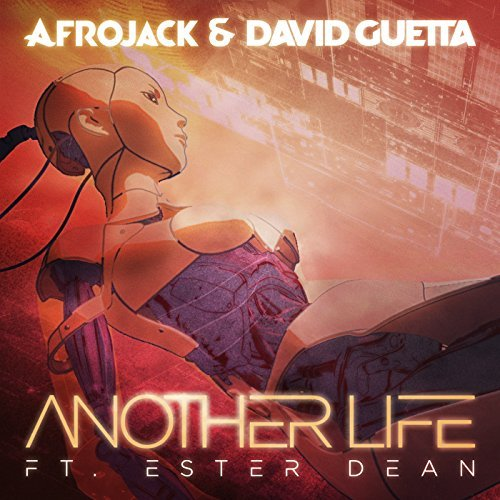 AFROJACK & DAVID GUETTA FEAT. ESTER DEAN - Another Life (Wall/Universal/UV)