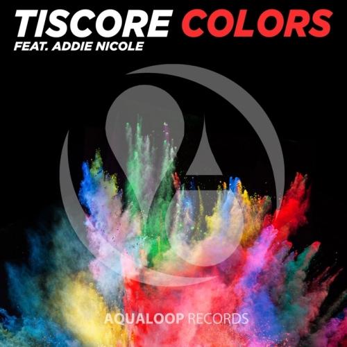 TISCORE FEAT. ADDIE NICOLE - Colors (Aqualoop/Believe)