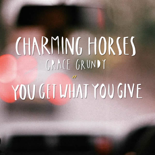 CHARMING HORSES & GRACE GRUNDY - You Get What You Give (Nitron/Sony)