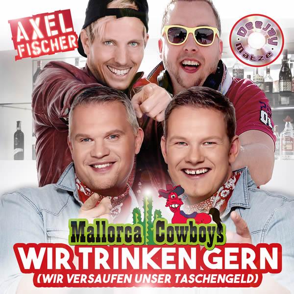 AXEL FISCHER, MALLORCA COWBOYS & DEEJAY MATZE - Wir Trinken Gern (Wir Versaufen Unser Taschengeld) (Xtreme Sound)